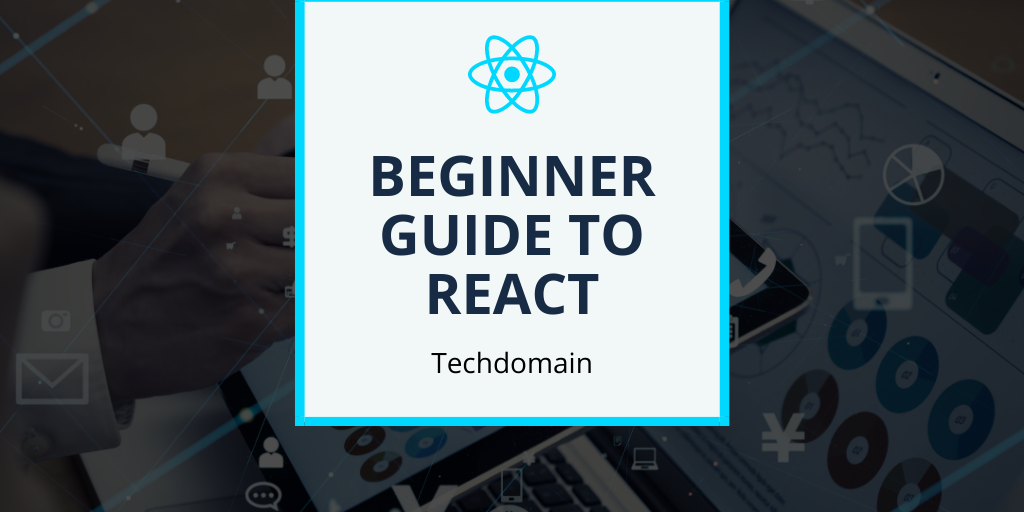 Beginner guide to React