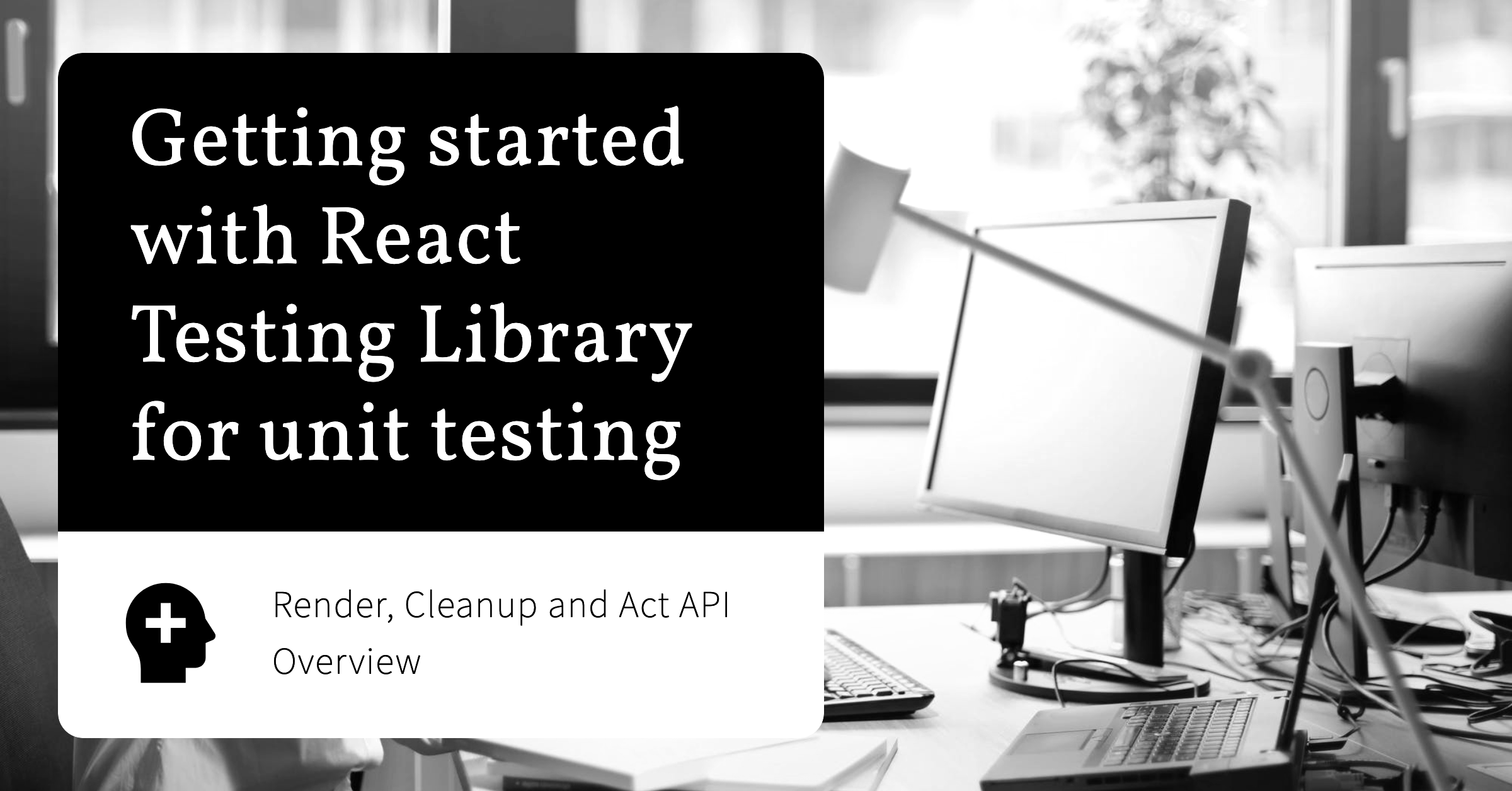 Getting started with React Testing Library for unit testing