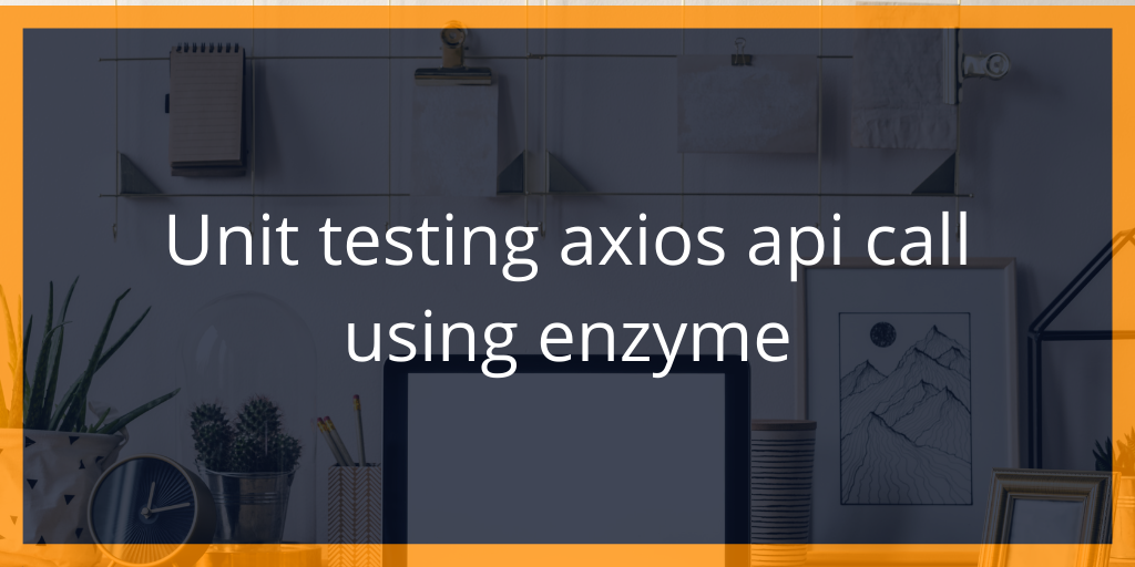 Unit testing the Axios call using enzyme in a react component